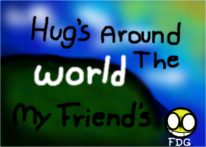 FlyDiceGaming: Hugs around the world my friends