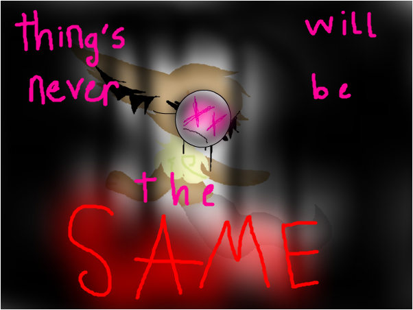 things will never be the SAME..