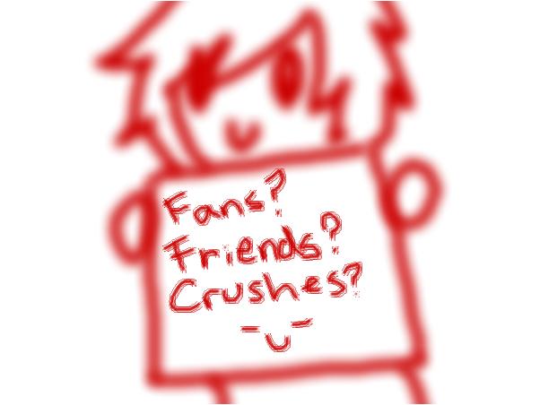 Fans friends crushes?