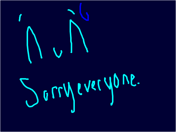 Sorry about eariler guys~