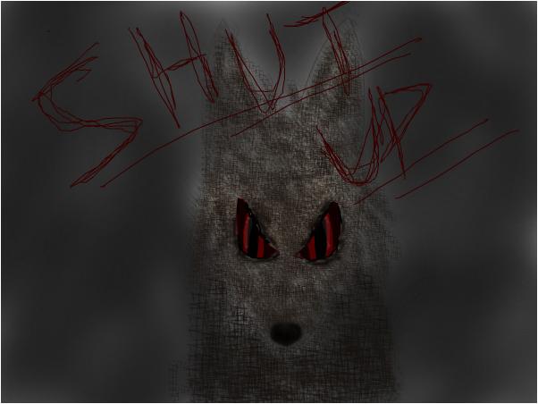 whole wolf SHUT UP