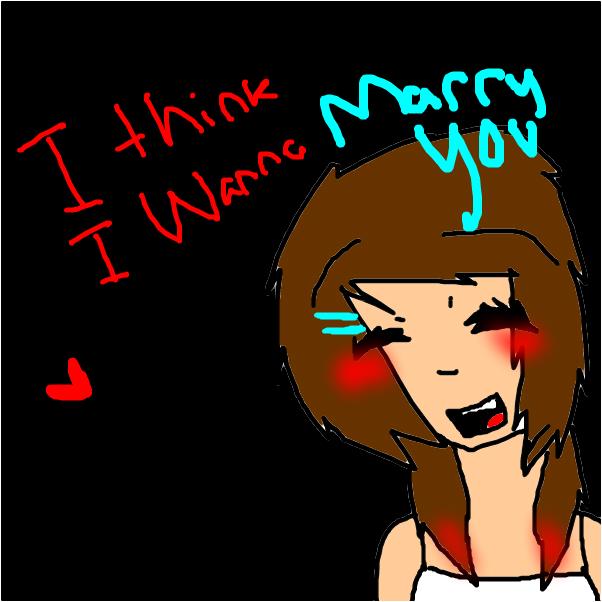 Marry you~ <3 o u o