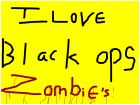 i love black ops ZOMBIE'S!