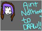 Nuttin' to Draw. HI JEFF
