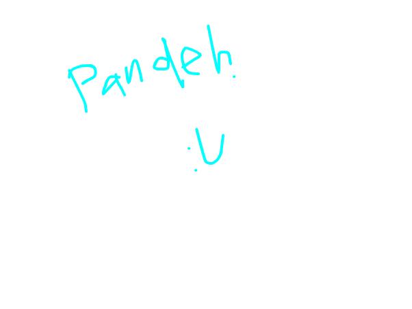 PANDEEEEH COME HERE