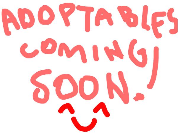 Adoptables Coming Soon~