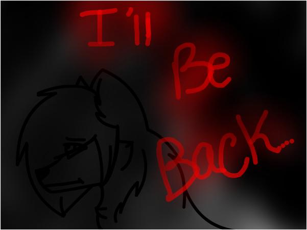 I'll Be back... ~Star