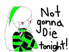 Not gonna die tonight. Based on a song by Skillet