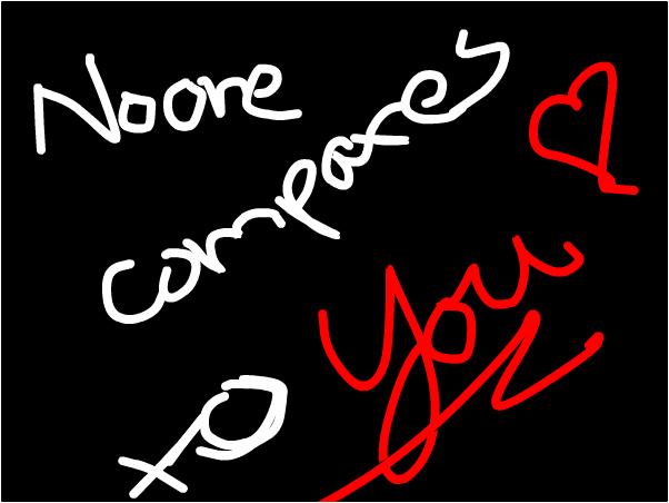 No one compares to you! ~Star