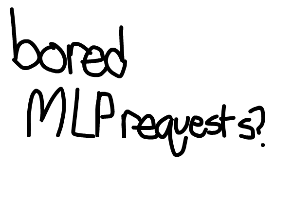 MLP requests, anybody?