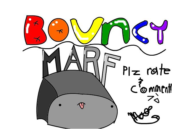 bouncy marf~