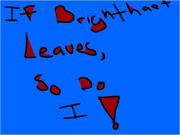 IF BRIGHTHART LEAVES SO DO I ~polarbearproductions
