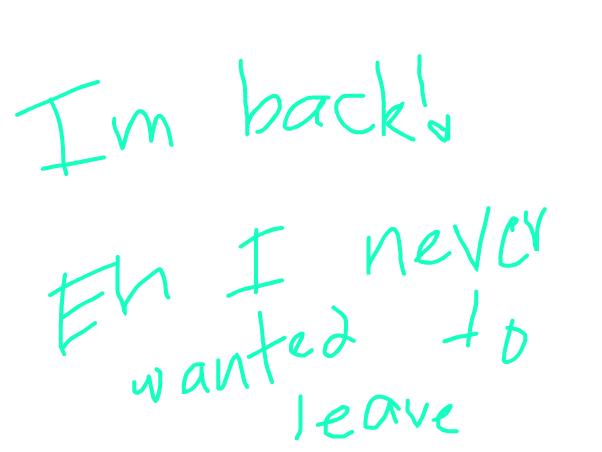 I'm back! <3