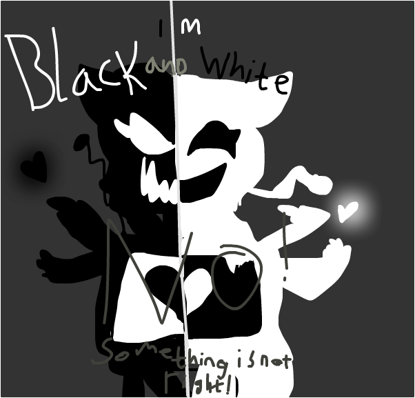 ''im black and white,NO!something is not right!-ke