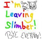 I'm leaving Slimber! (Read Disc.)