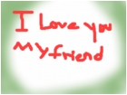 I love u my friend