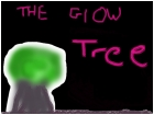 THE GLOW TREE IS AFTER YOU :O