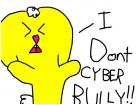 I DONT CYBER BULLY!!
