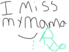 I miss my mama (not mom)