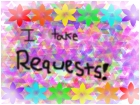 I take requests!