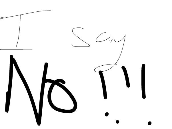 i say no to.......................................