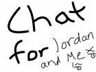 Chat for Jordan and me