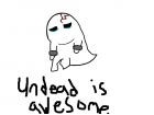 for: undead is awesome
