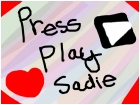 Press play sadie <3