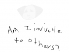 Am I invisable to others?