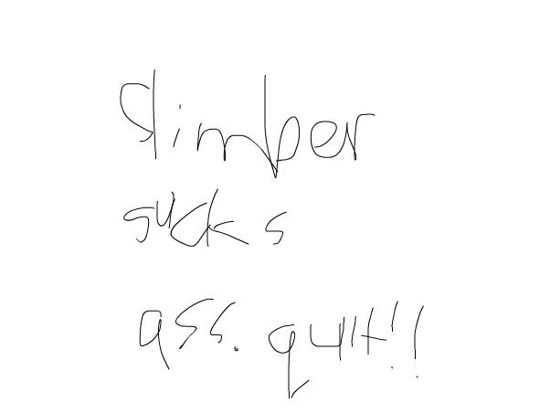 slimber sucks!!!!