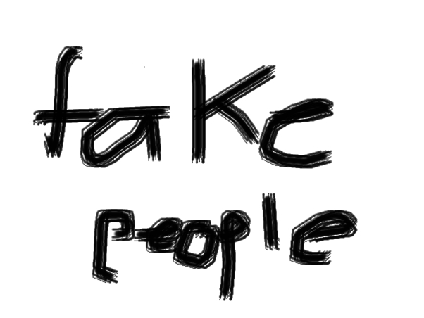 people are fake sometimes