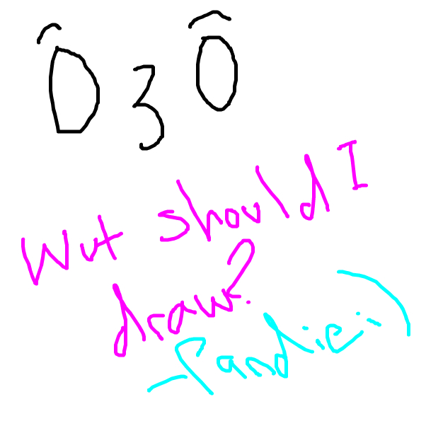 Wut shuld I draw? o3o