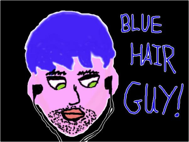 BLUE HAIR GUY