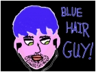 BLUE HAIR GUY