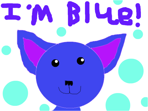 I'M BLUE!!!