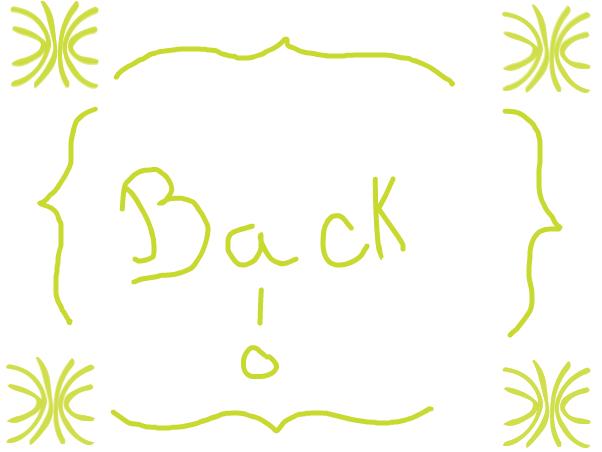 Back =D Please read
