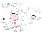 CRAZYLAUGHINGSHOW
