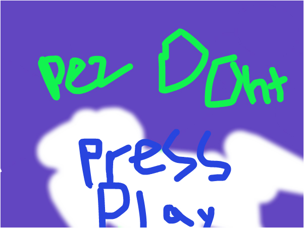 dont press play!!!!!!!!!!!!!!!!!!!!!!!!!!!!