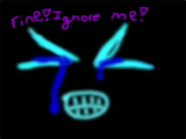fine! ignore  me!