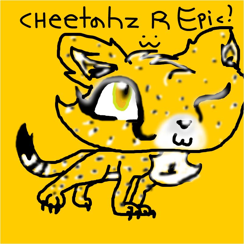 Cheetahz R Relly EpIC :3