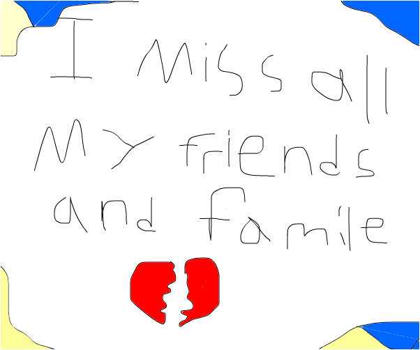 i miss my friends and family