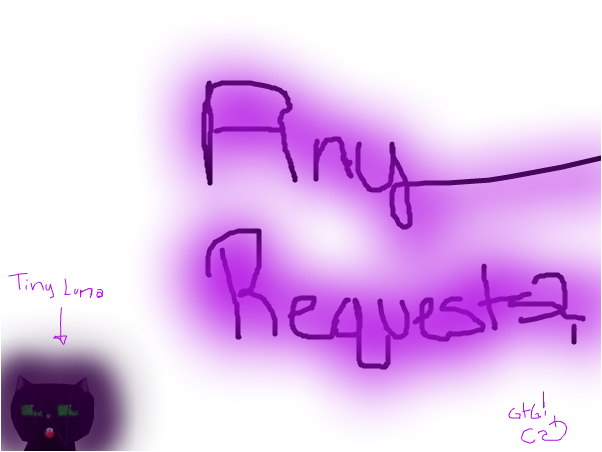 Any requests? + gtg