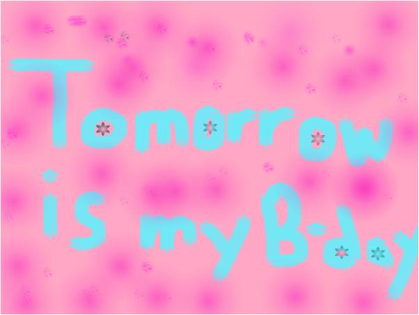 TOMORROW IS MY BIRTHDAY!