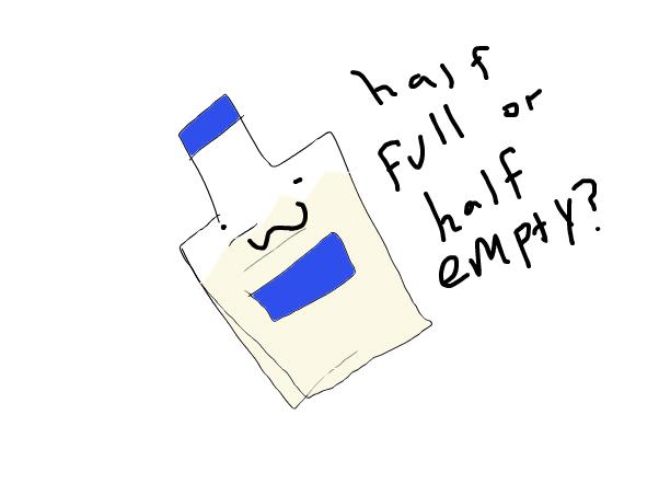 half full or half empty?