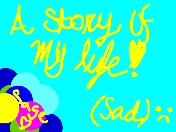 A story of my life - for Raina