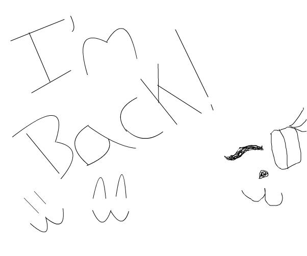 I'm Back!!! :3