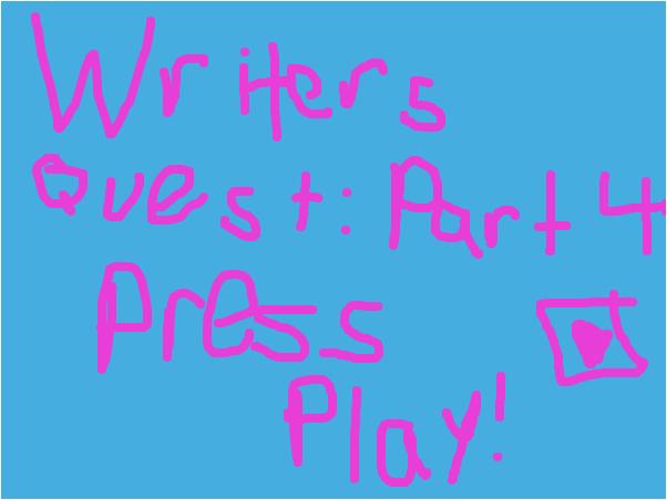 Writer's Quest Part 4