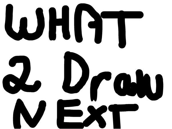 WHAT DO I DRAW