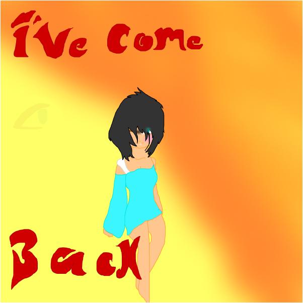 I`ve come back