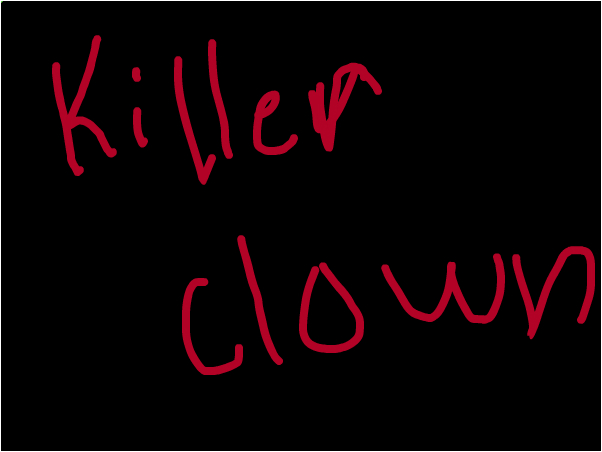 KILLER CLOWN IS KILL YOU